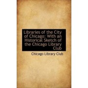 Libraries of the City of Chicago by Chicago Library Club