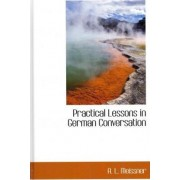 Practical Lessons in German Conversation by A L Meissner