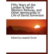 Fifty Years of the London a North Western Railway, and Other Memoranda in Life of David Stevenson by Edited By Leopold Turner