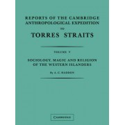 Reports of the Cambridge Anthropological Expedition to Torres Straits: Volume 5, Sociology, Magic and Religion of the Western Islanders: Volume 5 by A. C. Haddon