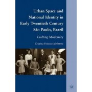 Urban Space and National Identity in Early Twentieth Century Sao Paulo, Brazil by Cristina Peixoto-Mehrtens