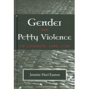 Gender and Petty Violence in London 1680 to 1720 by Associate Professor of History Jennine Hurl-Eamon
