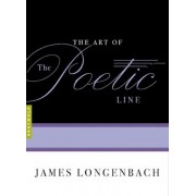 The Art of the Poetic Line by James Longenbach