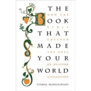 Vishal Mangalwadi The Book that Made Your World: How the Bible Created the Soul of Western Civilization