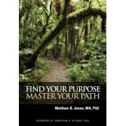 Find Your Purpose Master Your Path by Matthew B James