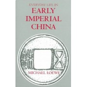Everyday Life in Early Imperial China by Michael Loewe