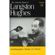 The Collected Works of Langston Hughes: Autobiography - I Wonder as I Wander v. 14 by Langston Hughes