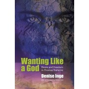 Wanting Like a God: Desire and Freedom in the Works of Thomas Traherne