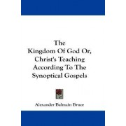 The Kingdom of God Or, Christ's Teaching According to the Synoptical Gospels by Alexander Balmain Bruce