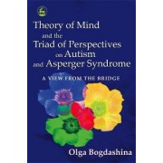 The Theory of Mind and the Triad of Perspectives on Autism and Asperger Syndrome by Olga Bogdashina