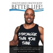 Healthy Mind, Healthy Body, Better Life!: An Untraditional Personal Trainer's Perspective on Mindset, Health, and Living a Better Life