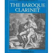 The Baroque Clarinet by Curator Albert R Rice