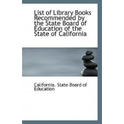 List of Library Books Recommended by the State Board of Education of the State of California by California State Board of Education