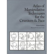 Atlas of Manipulative Techniques for the Cranium and Face by Alain Gehin