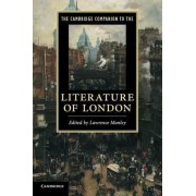 The Cambridge Companion to the Literature of London by Lawrence Manley