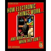 How Electronic Things Work... And What to do When They Don't by Robert L. Goodman