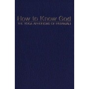 How to Know God: Yoga Sutras of Patanjali by Patanjali