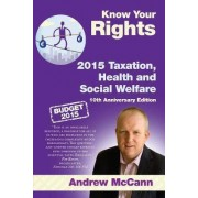 Know Your Rights 2015 Taxation, Health and Social Welfare by Andrew McCann