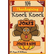 104 Funny Thanksgiving Knock Knock Jokes 4 Kids by Ryan O Williams
