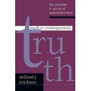 Truth or Consequences by Millard J Erickson