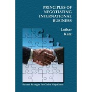 Principles of Negotiating International Business by Lothar Katz
