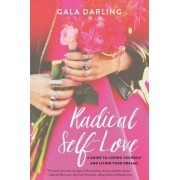 Radical Self-Love: A Guide to Loving Yourself and Living Your Dreams by Gala Darling