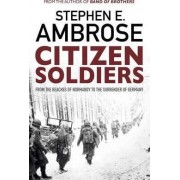 Citizen Soliders: From The Normandy Beaches To The Surrender Of Germany by Ambrose