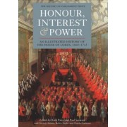 Honour, Interest and Power: An Illustrated History of the House of Lords, 1660-1715 by Ruth Paley