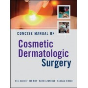 Concise Manual of Cosmetic Dermatologic Surgery by Neil Sadick