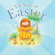 The Story of Easter by Juliet David