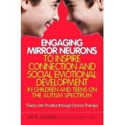 Engaging Mirror Neurons to Inspire Connection and Social Emotional Development in Children and Teens on the Autism Spectrum by Lee R. Chasen