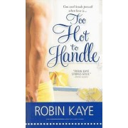 Too Hot to Handle by Robin Kaye