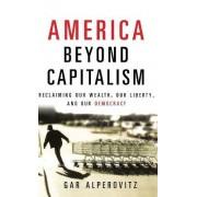 America Beyond Capitalism by Gar Alperovitz