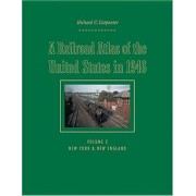 A Railroad Atlas of the United States in 1946: New York & New England Volume 2 by Richard C. Carpenter