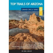 Top Trails of Arizona: Includes Grand Canyon, Petrified Forest, Monument Valley, Vermilion Cliffs, Havasu Falls, Antelope Canyon, and Slide R