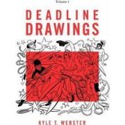 Deadline Drawings: Volume 1 by Kyle T. Webster