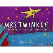 Mrs Twinkle takes Simon to the Great Barrier Reef by Annabelle Wadsworth