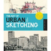 The Art of Urban Sketching: Drawing on Location Around the World, Paperback
