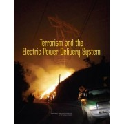 Terrorism and the Electric Power Delivery System by Committee on Enhancing the Robustness and Resilience of Future Electrical Transmission and Distribution in the United States to Terrorist Attack