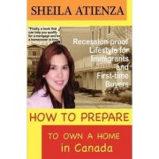 How to Prepare to Own a Home in Canada, Recession-Proof Lifestyle for Immigrants and First-Time Buyers by Sheila Atienza