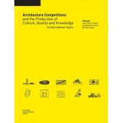 Architecture Competitions and the Production of Culture, Quality and Knowledge: An International Inquiry