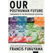 Our Posthuman Future by Francis Fukuyama