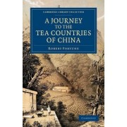 A Journey to the Tea Countries of China by Robert Fortune