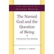 The Named God and the Question of Being by Mr. Stanley J. Grenz