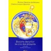 Bucuria darurilor. La joie des Presents - Monica-Valentina Serbanescu Cristina Ionescu-Berechet