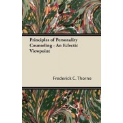 Principles of Personality Counseling - An Eclectic Viewpoint by Frederick C. Thorne