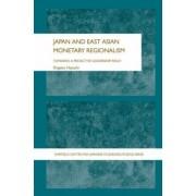 Japan and East Asian Monetary Regionalism by Shigeko Hayashi