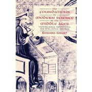 The Foundations of Modern Science in the Middle Ages by Edward Grant