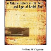 A Natural History of the Nests and Eggs of British Birds by F O Morris