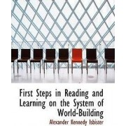 First Steps in Reading and Learning on the System of World-Building by Alexander Kennedy Isbister